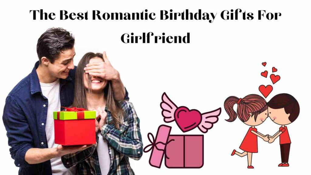 The Best Romantic Birthday Gifts For Girlfriend 1 compressed