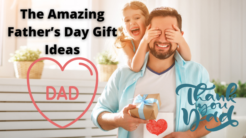 The Amazing Father's Day Gift Ideas That Make Your Day Memorable