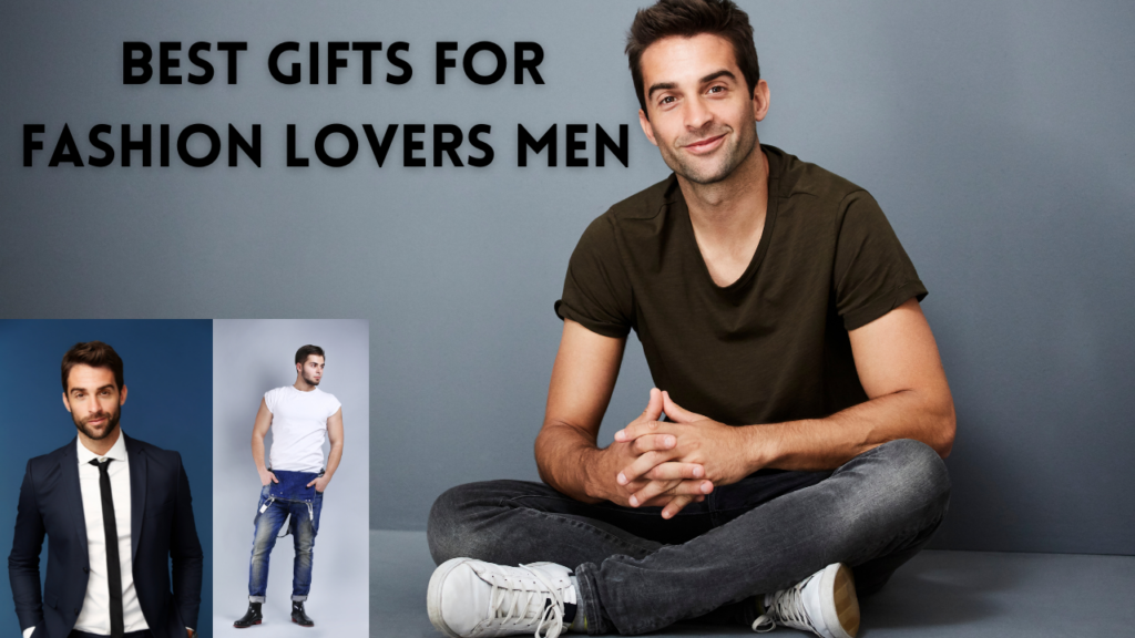 Best Gifts For Fashion Lovers Men