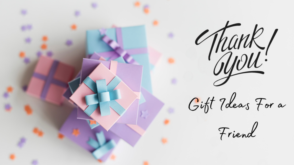 Thank you Gift Ideas For a Friend