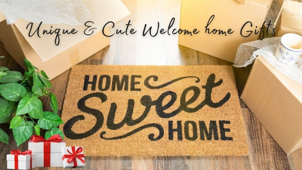 Cute Welcome home Gifts