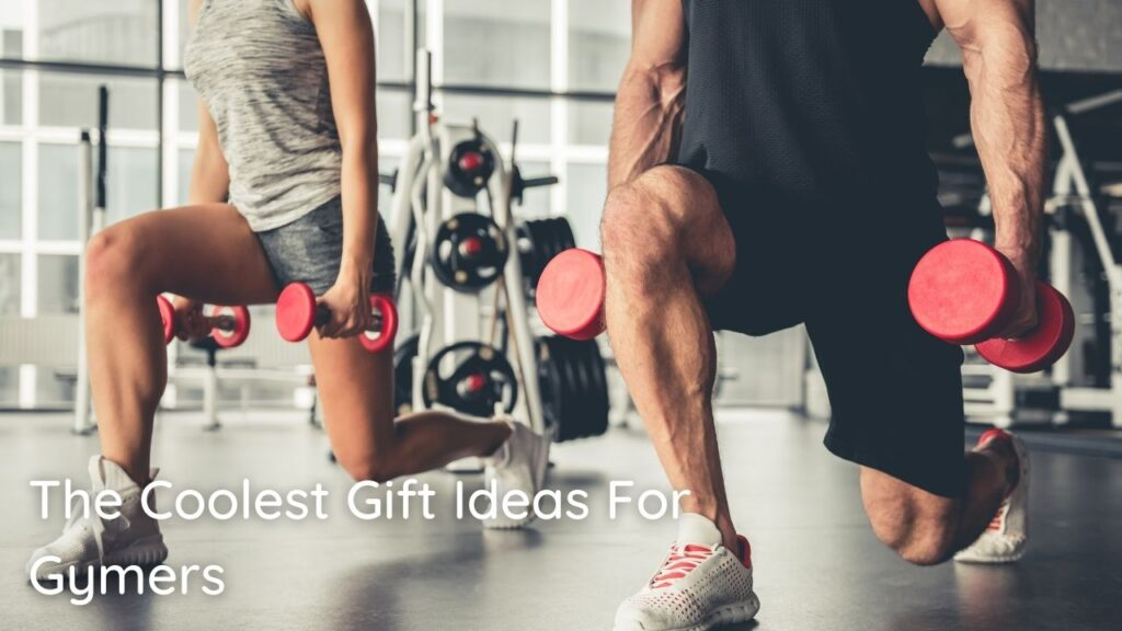 The Coolest Gift Ideas For Gymers